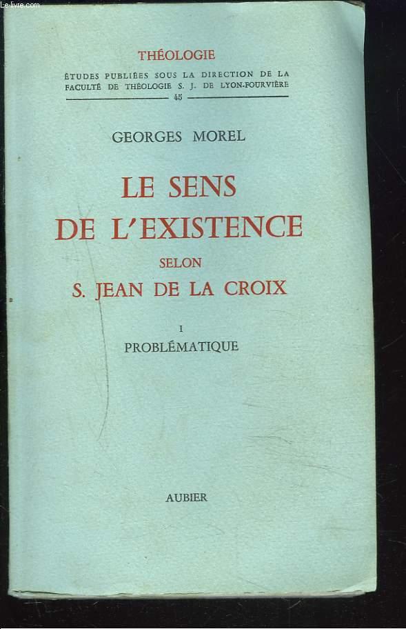 LE SENS DE L'EXISTENCE SELON S. JEAN DE LA CROIX. I. PROBLEMATIQUE.