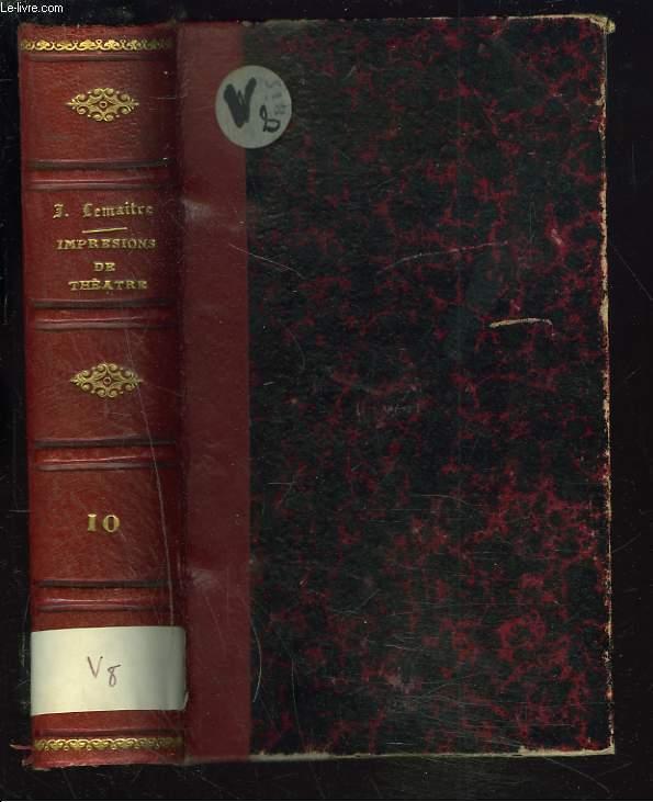 IMPRESSIONS DE THEÂTRE. DIXIEME SERIE. Eschyle - Ibsen - A. de Musset - Meilhac - Octave Feuillet - Brieux - Donnay - Paul Hervieu - J. Richepin - E. Rostand - A. Dubout - A. Silvestre - de Curel - de Porto Riche - etc.