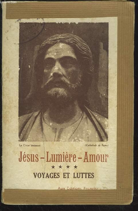 JESUS-LUMIERE-AMOUR. TOME 4 : VOYAGES ET LUTTES.