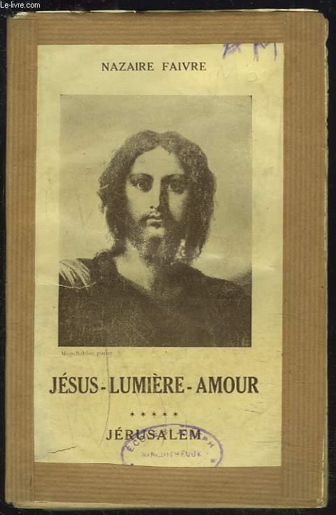 JESUS-LUMIERE-AMOUR. TOME 5 : JERUSALEM.
