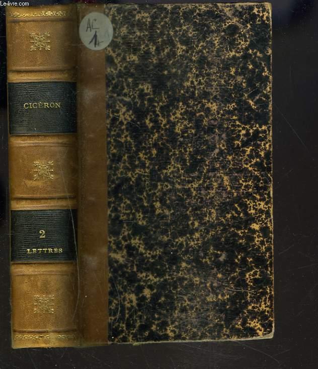 OEUVRES COMPLETES. LETTRES DE M.T. CICERON, ANS DE ROME 702 à 704. TOME II.