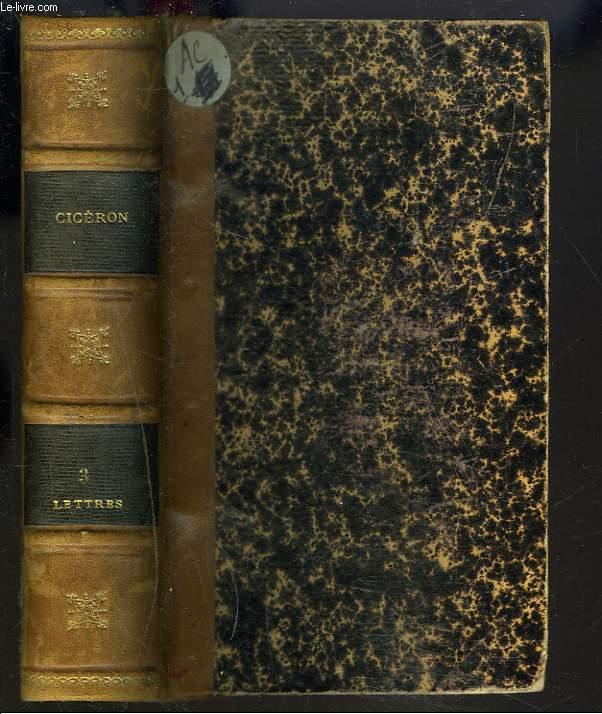 OEUVRES COMPLETES. LETTRES DE M.T. CICERON, ANS DE ROME 702 à 704. TOME III.