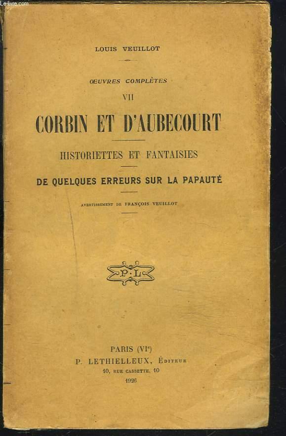 OEUVRES COMPLETES, 1re SERIE, OEUVRES DIVERSES, TOME VII. CORBIN ET D AUBECOURT - HISTORIETTES ET FANTAISIES - DE QUELQUES ERREURS SUR LA PAPAUTE.
