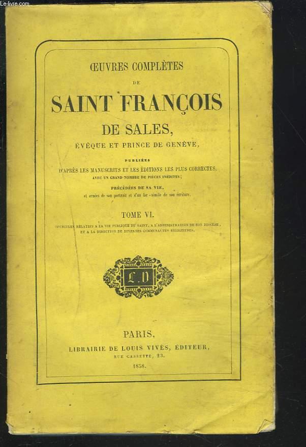 OEUVRES COMPLETES. TOME VI. Opuscules relatifs à la vie publique du saint, à l'administration de son diocèse et à la direction de diverses communautés religieuses.