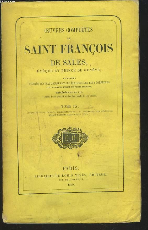 OEUVRES COMPLETES. TOME IX. L'étendard de la Croix. Pièces relatives à la conversion des hérétiques et aux matières théologiques (suite).