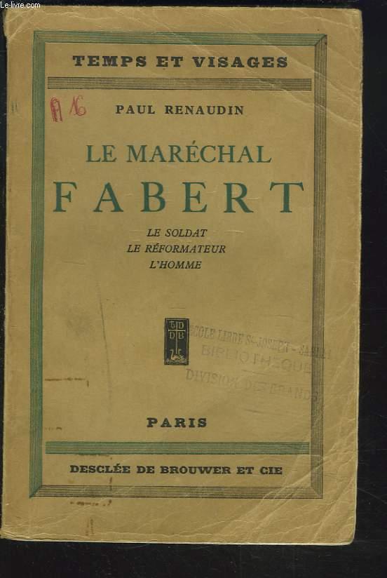 LE MARECHAL FABERT. LE SOLDAT, LE REFORMATEUR, L'HOMME.