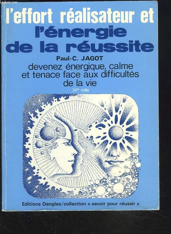 L'EFFORT REALISATEUR ET L'ENERGIE DE LA REUSSITE. dEVENEZ ENERGIQUE, CALME ET TENACE FACE AUX DIFFICULTES DE LA VIE.