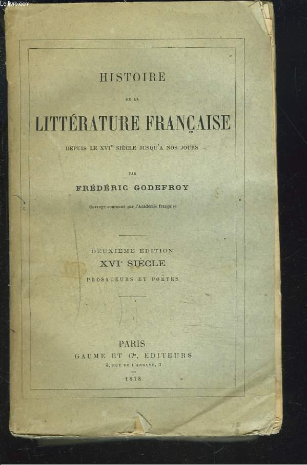 HISTOIRE DE LA LITTERATURE FRANCAISE DEPUIS LE XVIe SIECLE JUSQU'A NOS JOURS. XVIe SIECLE. PROSATEURS ET POETES.