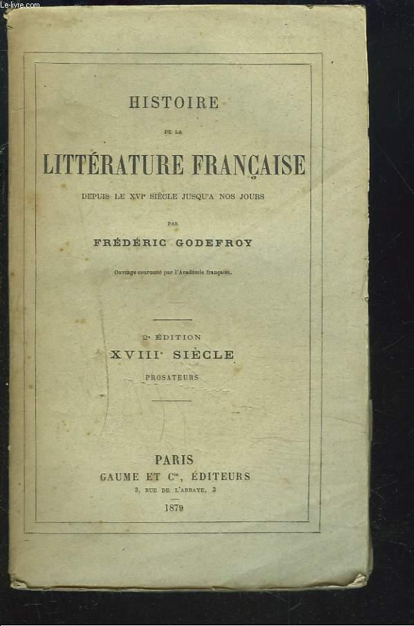 HISTOIRE DE LA LITTERATURE FRANCAISE DEPUIS LE XVIe SIECLE JUSQU'A NOS JOURS. XVIIIe SIECLE. PROSATEURS.