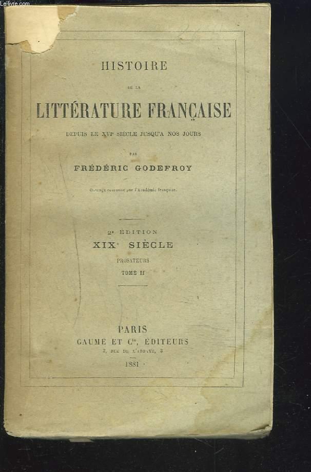 HISTOIRE DE LA LITTERATURE FRANCAISE DEPUIS LE XVIe SIECLE JUSQU'A NOS JOURS. XIXe SIECLE. PROSATEURS. TOME II.