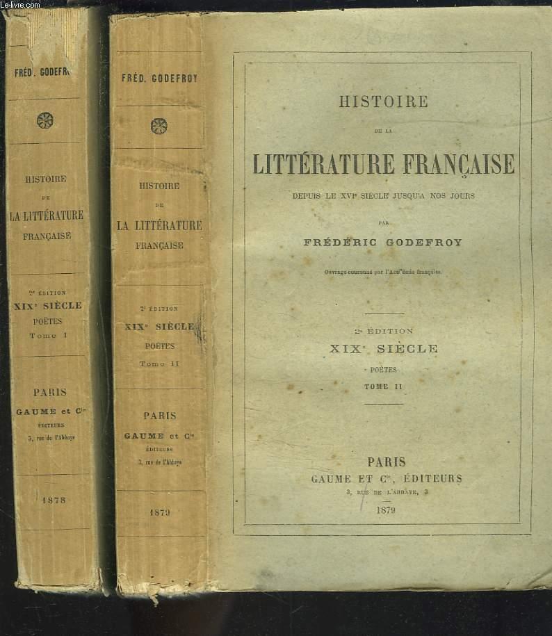 HISTOIRE DE LA LITTERATURE FRANCAISE DEPUIS LE XVIe SIECLE JUSQU'A NOS JOURS. XIXe SIECLE. POETES. TOMES I ET II.