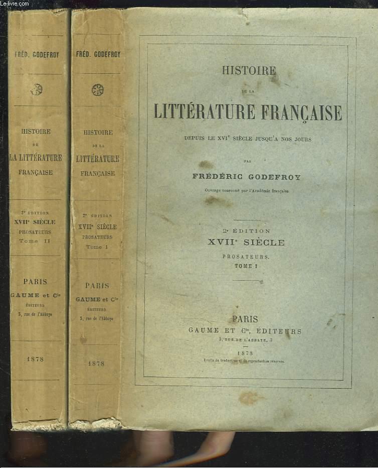 HISTOIRE DE LA LITTERATURE FRANCAISE DEPUIS LE XVIe SIECLE JUSQU'A NOS JOURS. XVIIe SIECLE. PROSATEURS. TOMES I ET II.
