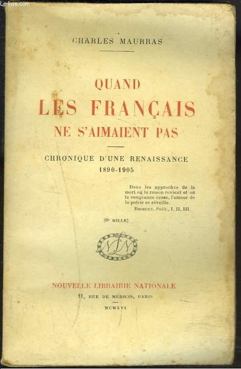 QUAND LES FRANCAIS NE S'AIMAIENT PAS chronique d'une renaissance 1890-1905.