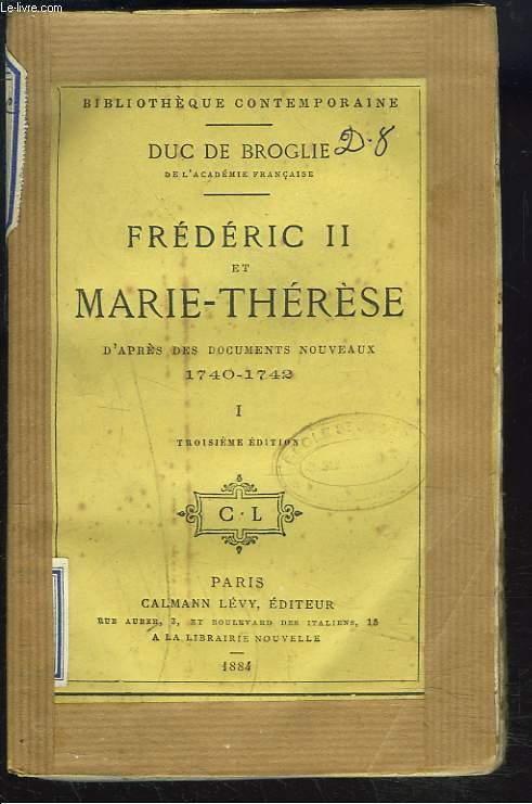 FREDERIC II ET MARIE-THERESE, D'APRES DES DOCUMENTS NOUVEAUX, 1740-1742. TOME I.