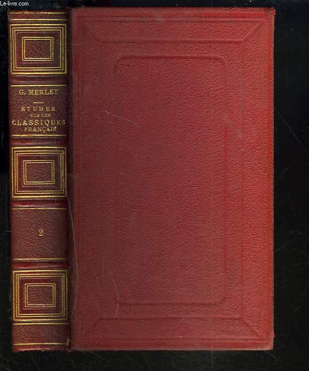 ETUDES LITTERAIRES SUR LES CLASSIQUES FRANCAIS DES CLASSES SUPERIEURES. TOME II. Chanson de Roland, Joinville, Montaigne, Pascal, La Fontaine, Boileau, Bossuet, Fénelon, La Bruyère, Montesquieu, Voltaire, Buffon.