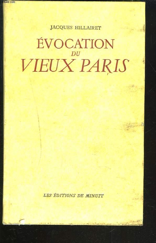 EVOCATION DU VIEUX PARIS. TOME I. Vieux Quartiers, Vieilles Rues, Vieilles demeures historiques, Vestiges, Annales et anecdotes.