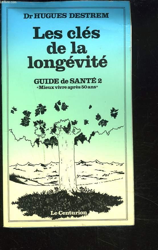 LES CLES DE LA LONGEVITE. GUIDE DE SANTE 2.