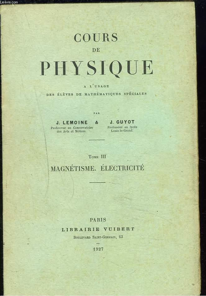 COURS DE PHYSIQUE à L'USAGE DES ELEVES DE MATHEMATIQUES SPECIALES. TOME III : MAGNETISME, ELECTRICITE.