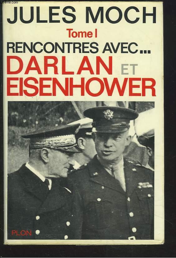 TOME I. RENCONTRES AVEC ... DARLAN ET EISENHOWER.