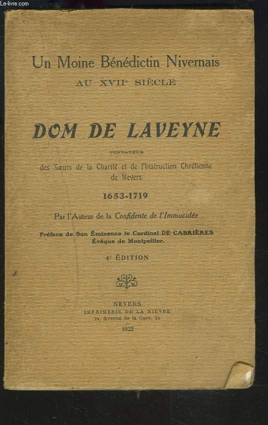 UN MOINE BENEDICTIN NIVERNAIS AU XVIIe SIECLE. DOM DE LAVEYNE, FONDATEUR DES SOEURS DE LA CHARITE ET DE L'INSTRUCTION CHRETIENNE DE NEVERS 1653-1719.