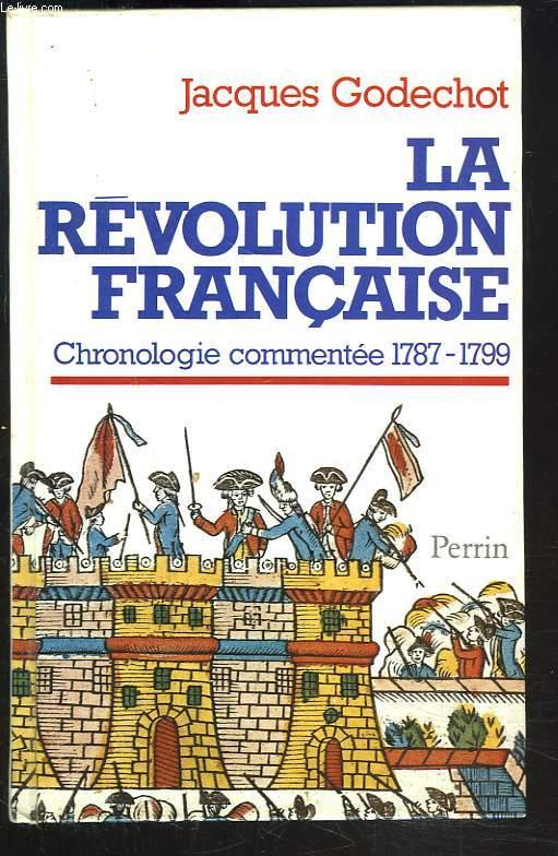 LA REVOLUTION FRANCAISE; Chronologie commentee 1787 - 1799.
