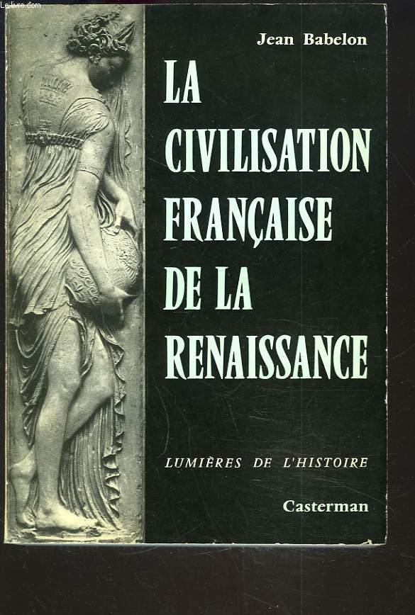 LA CIVILISATION FRANCAISE DE LA RENAISSANCE.