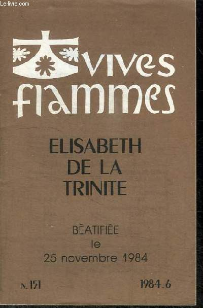 VIVES FLAMMES N°151 - ELISABETH DE LA TRINITE BEATIFIEE LE 25 NOVEMBRE 1984