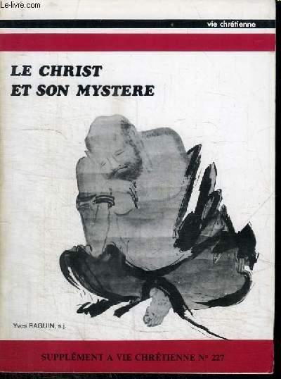 LE CHRIST ET SON MYSTERE - SUPPLEMENT A VIE CHRETIENNE N°227