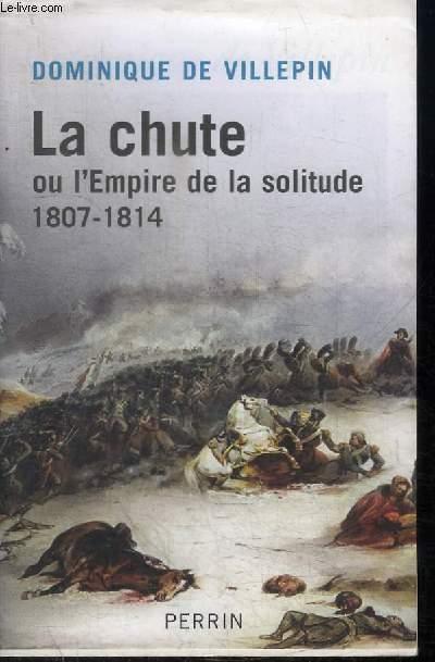 LA CHUTE OU L'EMPIRE DE LA SOLITUDE 1807-1814