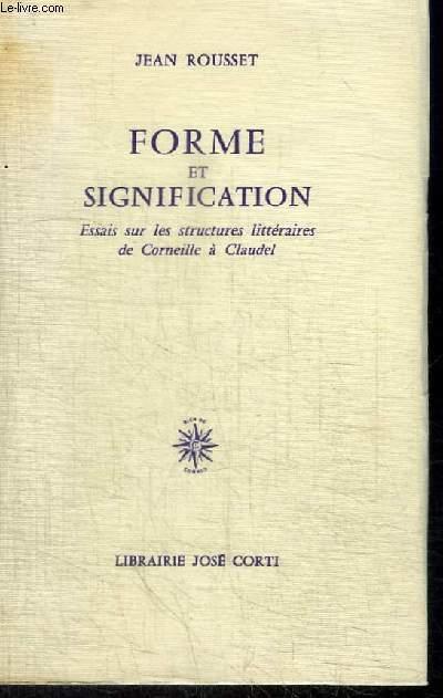 FORME ET SIGNIFICATION - ESSAIS SUR LES STRUCTURES LITTERAIRES DE CORNEILLE A CLAUDEL