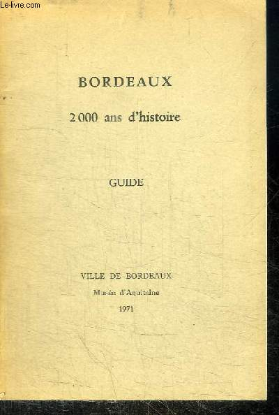 BORDEAUX - 2000 ANS D'HISTOIRE - GUIDE