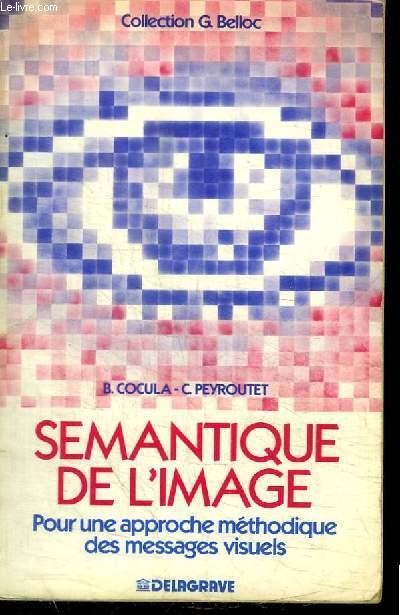 SEMANTIQUE DE L'IMAGE - POUR UNE APPROCHE METHODIQUE DES MESSAGES VISUELS