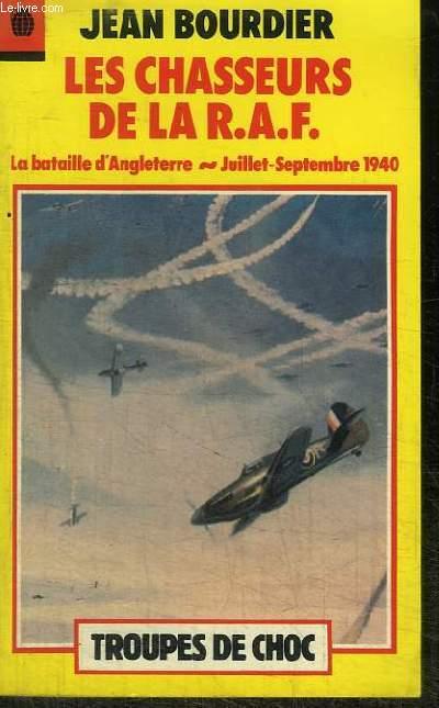 LES CHASSEURS DE LA R.A.F. - LA BATAILLE D'ANGLETERRE JUILLET-SEPTEMBRE 1940