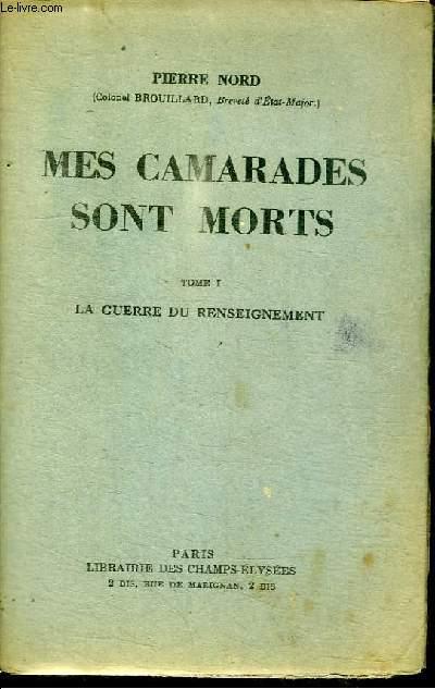 MES CAMARADES SONT MORTS - TOME 1 : LA GUERRE DU RENSEIGNEMENT