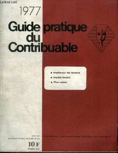 1977 GUIDE PRATIQUE DU CONTRIBUABLE - IMPOTS SUR LES REVENUS - IMPOTS LOCAUX - PLUS-VALUES