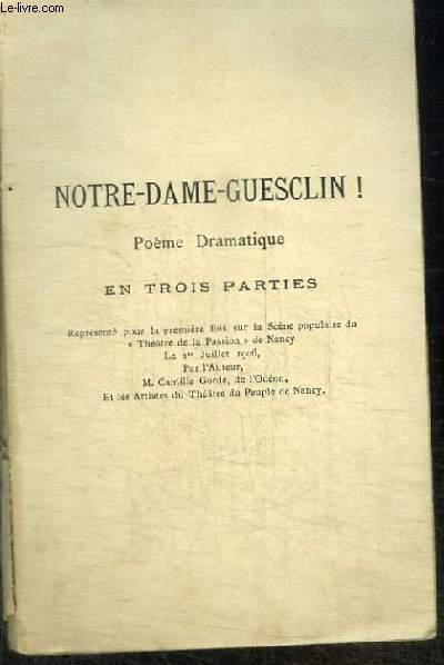 NOTRE-DAME-GUESCLIN! - POEME DRAMATIQUE EN 3 PARTIES