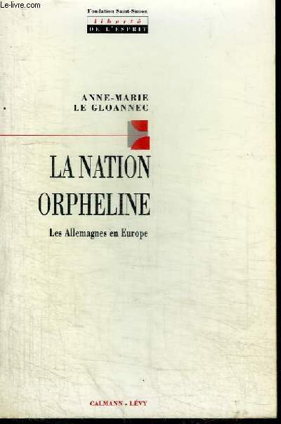 LA NATION ORPHELINE - LES ALLEMAGNES EN EUROPE