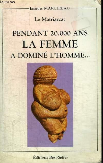 LE MATRIARCAT PENDANT 20000 ANS LA FEMME A DOMINE L'HOMME