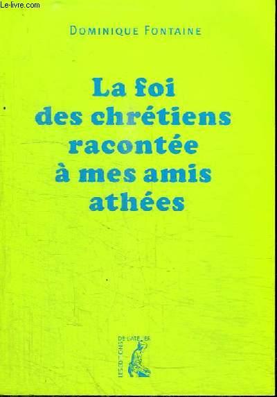 LA FOI DES CHRETIENS RACONTEE A MES AMIS ATHEES