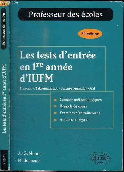LES TESTS D'ENTREE EN 1RE ANNEE D'IUFM : FRANCAIS - MATHEMATIQUES - CULTURE GENERALE - ORAL