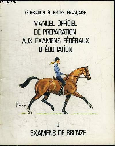 MANUEL OFFICIEL DE PREPARATION AUX EXAMENS FEDERAUX D'EQUITATION - TOME 1 : EXAMENS DE BRONZE