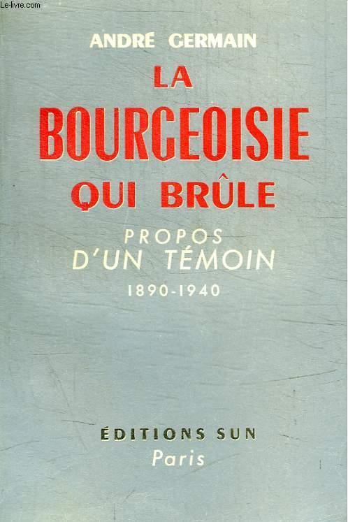 LA BOURGEOISIE QUI BRULE - PROPOS D UN TEMOIN 1890 - 1940