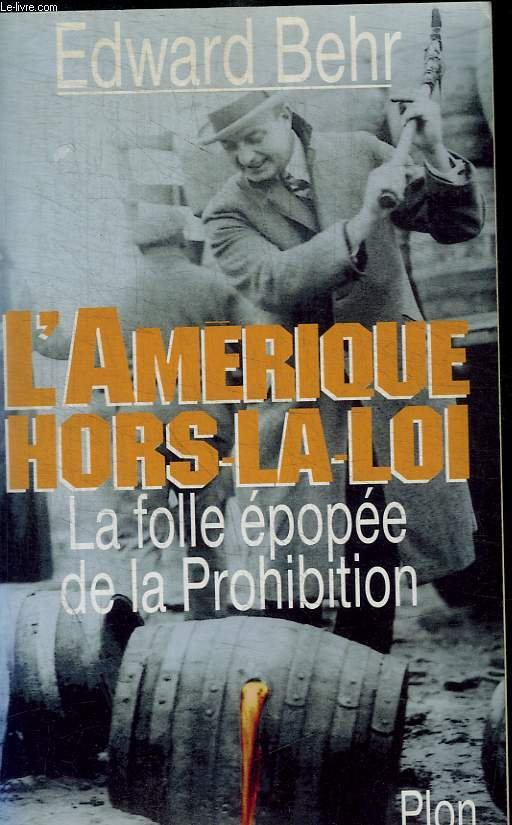 L AMERIQUE HORS LA LOI - LA FOLLE EPOPEE DE LA PROHIBITION