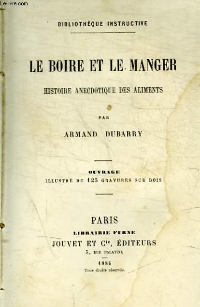 LE BOIRE ET LE MANGER - HISTOIRE ANECDOTIQE DES ALIMENTS.