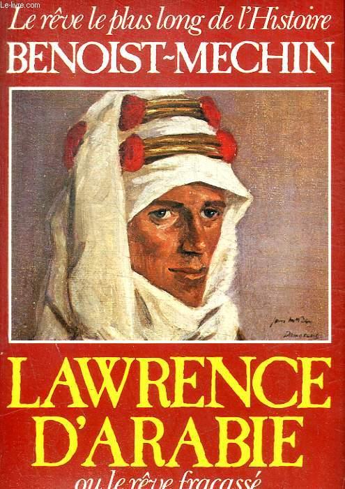 LAWRENCE D ARABIE OU LE REVE FRACASSE