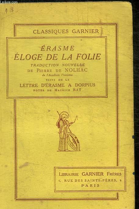 ERASME ELOGE DE LA FOLIE / PREFACE DE M . PIERRE DE NOLHAC / ELOGE DE LA FOLIE / LETTRE D ERASME  A DORPIUS / NOTES / INDEX DES NOMS CITES / TABLE ANALYTIQUE