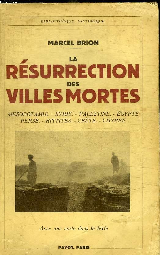 LA RESURRECTION DES VILLES MORTES - MESOPOTAMIE - SYRIE - PALESTINE - EGYPTE - PERSE - HITTITES - CRETE - CHYPRE