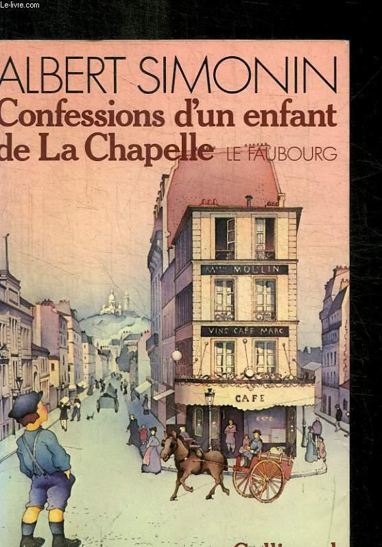 CONFESSIONS D UN ENFANT DE L A CHAPELLE - TOME I LE FAUBOURG