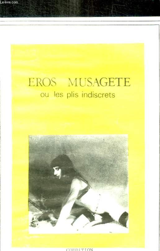 EROS MUSAGETTE OU LES PLIS INDISCRETS - M 25- 25 FEVRIER 1987