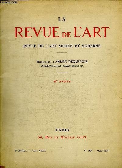 LA REVUE DE L ART - REVUE DE L ART ANCIEN ET MODERNE - N° 368 - MARS 1936 - 3 E PERIODE - TOME LXIX